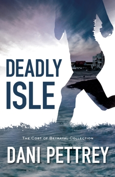 Deadly Isle (The Cost of Betrayal Collection), Pettrey, Dani