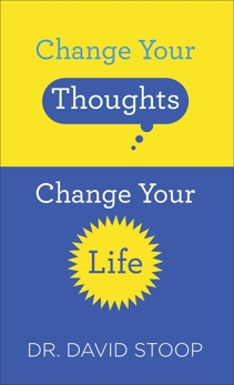 Change Your Thoughts, Change Your Life, Stoop, Dr. David
