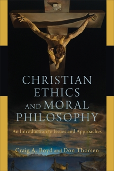 Christian Ethics and Moral Philosophy: An Introduction to Issues and Approaches, Thorsen, Don & Boyd, Craig A.