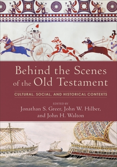 Behind the Scenes of the Old Testament: Cultural, Social, and Historical Contexts,