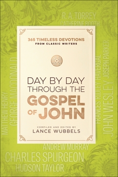 Day by Day through the Gospel of John: 365 Timeless Devotions from Classic Writers,
