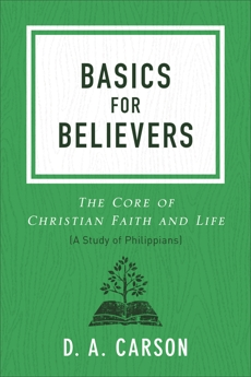 Basics for Believers: The Core of Christian Faith and Life, Carson, D. A.