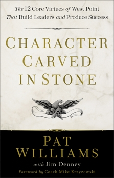 Character Carved in Stone: The 12 Core Virtues of West Point That Build Leaders and Produce Success, Denney, Jim & Williams, Pat