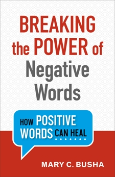 Breaking the Power of Negative Words: How Positive Words Can Heal, Busha, Mary C.