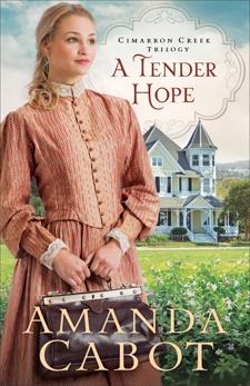 A Tender Hope (Cimarron Creek Trilogy Book #3), Cabot, Amanda