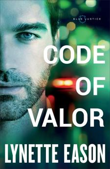 Code of Valor (Blue Justice Book #3), Eason, Lynette