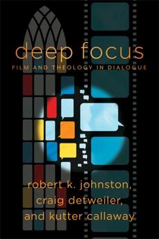 Deep Focus (Engaging Culture): Film and Theology in Dialogue, Johnston, Robert K. & Detweiler, Craig & Callaway, Kutter