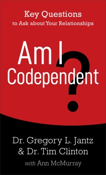 Am I Codependent?: Key Questions to Ask about Your Relationships, Clinton, Dr. Tim & Jantz, Dr. Gregory L. & McMurray, Ann