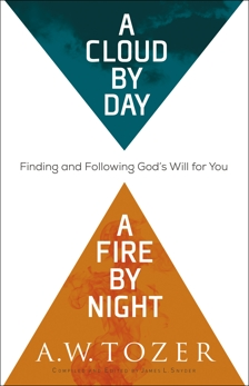 A Cloud by Day, a Fire by Night: Finding and Following God's Will for You, Tozer, A.W.