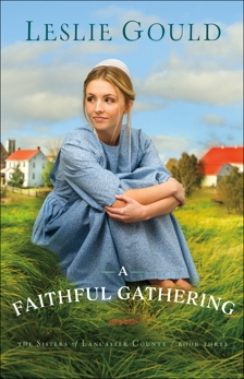 A Faithful Gathering (The Sisters of Lancaster County Book #3), Gould, Leslie