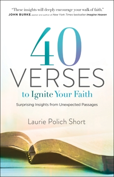 40 Verses to Ignite Your Faith: Surprising Insights from Unexpected Passages, Short, Laurie Polich