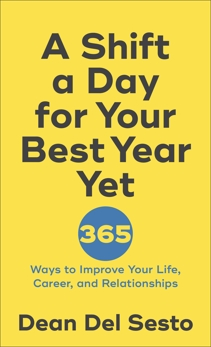 A Shift a Day for Your Best Year Yet: 365 Ways to Improve Your Life, Career, and Relationships, Del Sesto, Dean
