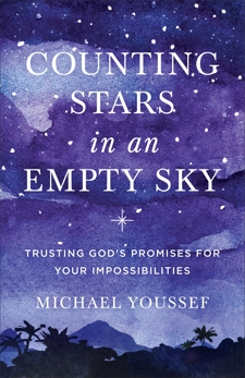 Counting Stars in an Empty Sky: Trusting God's Promises for Your Impossibilities, Youssef, Michael