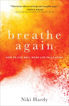 Breathe Again: How to Live Well When Life Falls Apart, Hardy, Niki