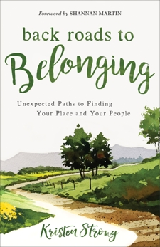 Back Roads to Belonging: Unexpected Paths to Finding Your Place and Your People, Strong, Kristen