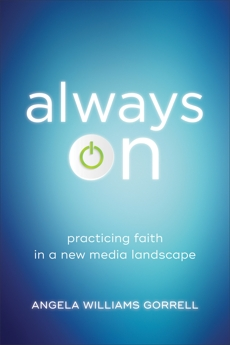 Always On (Theology for the Life of the World): Practicing Faith in a New Media Landscape, Gorrell, Angela Williams