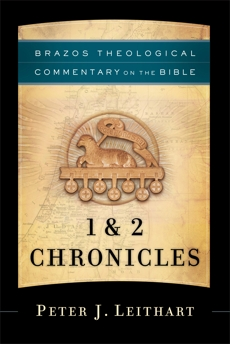 1 & 2 Chronicles (Brazos Theological Commentary on the Bible), Leithart, Peter J.