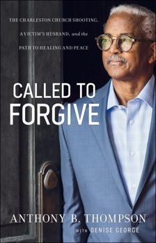 Called to Forgive: The Charleston Church Shooting, a Victim's Husband, and the Path to Healing and Peace, Thompson, Anthony B. & George, Denise