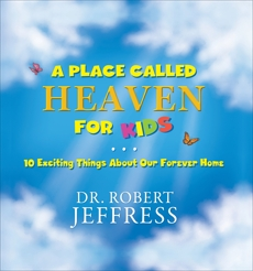 A Place Called Heaven for Kids: 10 Exciting Things about Our Forever Home, Jeffress, Dr. Robert