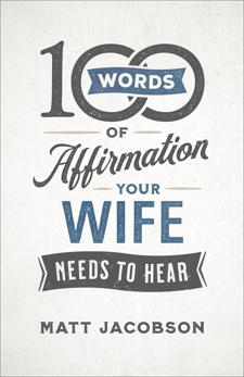 100 Words of Affirmation Your Wife Needs to Hear, Jacobson, Matt