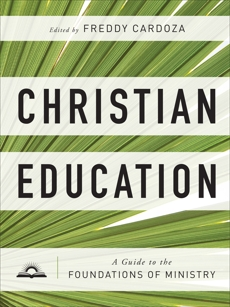 Christian Education: A Guide to the Foundations of Ministry,