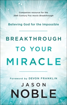 Breakthrough to Your Miracle: Believing God for the Impossible, Noble, Jason