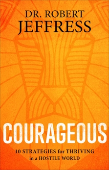 Courageous: 10 Strategies for Thriving in a Hostile World, Jeffress, Dr. Robert