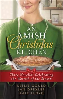 An Amish Christmas Kitchen: Three Novellas Celebrating the Warmth of the Season, Drexler, Jan & Gould, Leslie & Lloyd, Kate