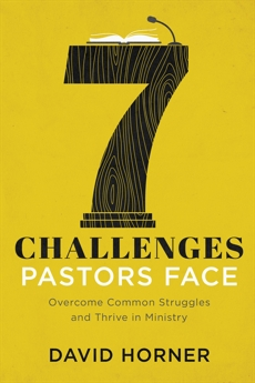 7 Challenges Pastors Face: Overcome Common Struggles and Thrive in Ministry, Horner, David