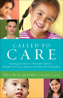 Called to Care: Opening Your Heart to Vulnerable Children--through Foster Care, Adoption, and Other Life-Giving Ways, Blacquiere, Bill & Faasse, Kris