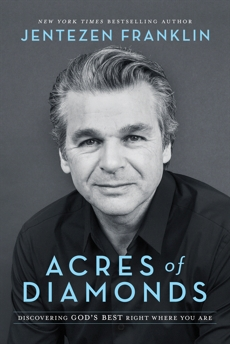 Acres of Diamonds: Discovering God's Best Right Where You Are, Franklin, Jentezen