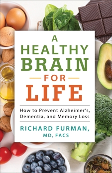A Healthy Brain for Life: How to Prevent Alzheimer's, Dementia, and Memory Loss, Furman, Richard MD, FACS
