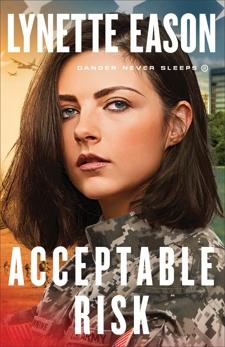 Acceptable Risk (Danger Never Sleeps Book #2), Eason, Lynette