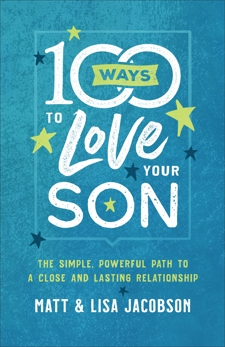 100 Ways to Love Your Son: The Simple, Powerful Path to a Close and Lasting Relationship, Jacobson, Lisa & Jacobson, Matt