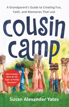 Cousin Camp: A Grandparent's Guide to Creating Fun, Faith, and Memories That Last, Yates, Susan Alexander