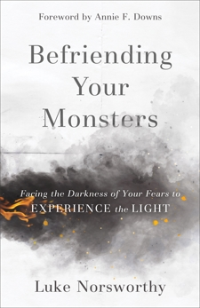 Befriending Your Monsters: Facing the Darkness of Your Fears to Experience the Light, Norsworthy, Luke