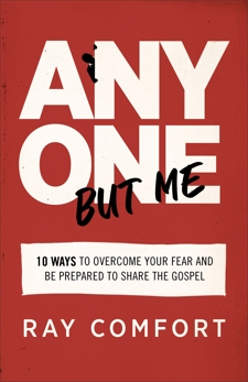 Anyone but Me: 10 Ways to Overcome Your Fear and Be Prepared to Share the Gospel, Comfort, Ray