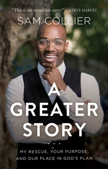 A Greater Story: My Rescue, Your Purpose, and Our Place in God's Plan, Collier, Sam