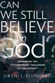 Can We Still Believe in God?: Answering Ten Contemporary Challenges to Christianity, Blomberg, Craig L.