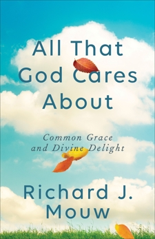 All That God Cares About: Common Grace and Divine Delight, Mouw, Richard J.