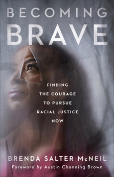 Becoming Brave: Finding the Courage to Pursue Racial Justice Now, McNeil, Brenda Salter