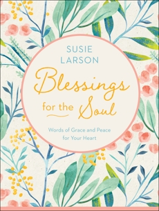 Blessings for the Soul: Words of Grace and Peace for Your Heart, Larson, Susie