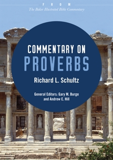 Commentary on Proverbs: From The Baker Illustrated Bible Commentary, Schultz, Richard L.