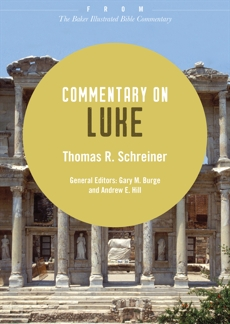 Commentary on Luke: From The Baker Illustrated Bible Commentary, Schreiner, Thomas R.
