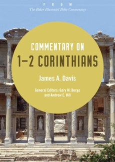 Commentary on 1-2 Corinthians: From The Baker Illustrated Bible Commentary, Davis, James A.