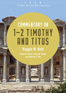 Commentary on 1-2 Timothy and Titus: From The Baker Illustrated Bible Commentary, Kidd, Reggie M.