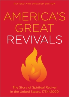 America's Great Revivals: The Story of Spiritual Revival in the United States, 1734-2000,
