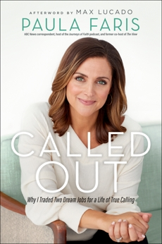 Called Out: Why I Traded Two Dream Jobs for a Life of True Calling, Faris, Paula