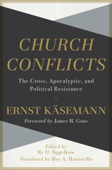 Church Conflicts: The Cross, Apocalyptic, and Political Resistance, Käsemann, Ernst