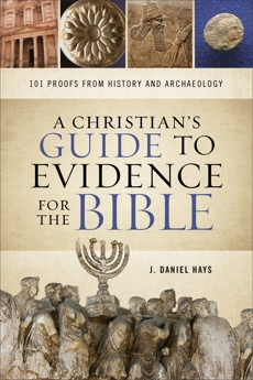 A Christian's Guide to Evidence for the Bible: 101 Proofs from History and Archaeology, Hays, J. Daniel